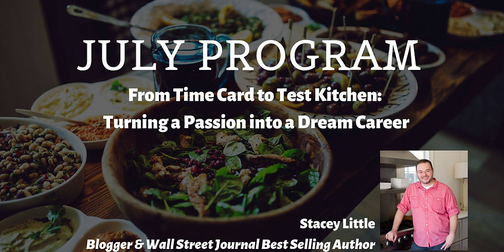 JULY MEETING: From Time Card to Test Kitchen