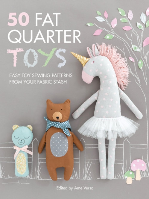 50 Fat Quarter Toys : Easy toy sewing patterns from your fabric stash