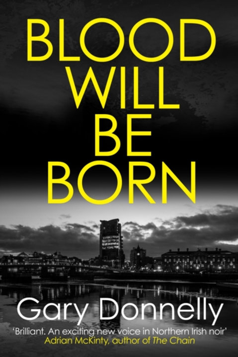 Blood Will Be Born : The explosive Belfast-set crime debut
