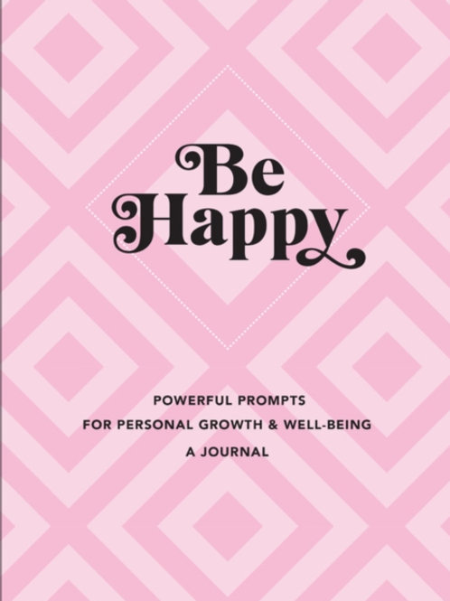 Be Happy: A Journal : Powerful Prompts for Personal Growth and Well-Being