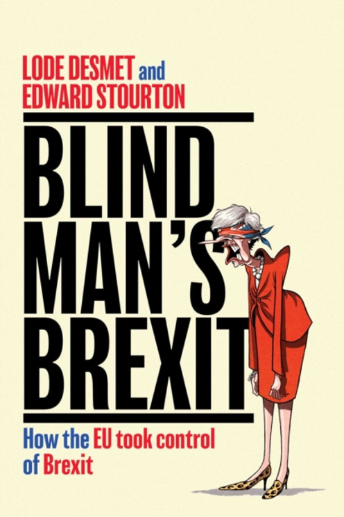 Blind Man's Brexit : How the EU Took Control of Brexit