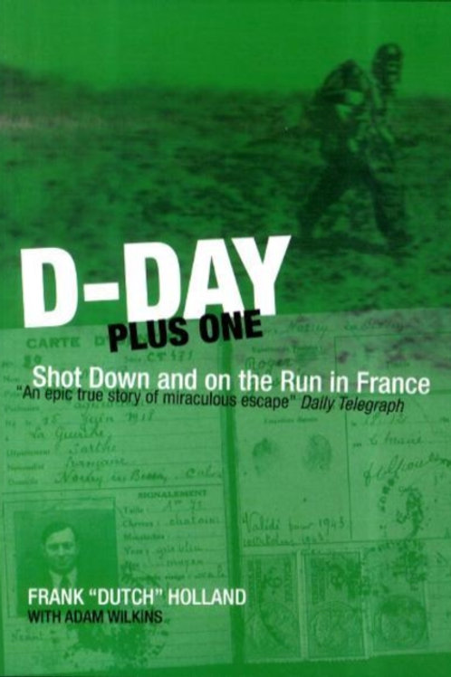 D-day Plus One : Shot Down and on the Run in France