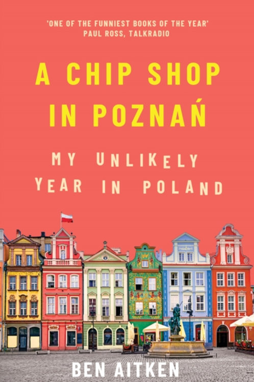 A Chip Shop in Poznan : My Unlikely Year in Poland