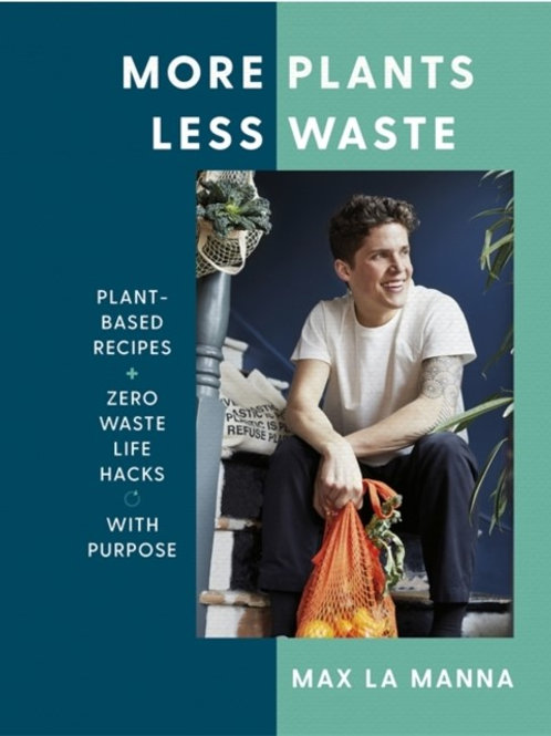 More Plants Less Waste : Plant-based Recipes + Zero Waste Life Hacks with Purpos