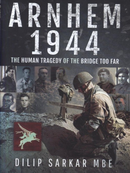 Arnhem 1944 : The Human Tragedy of the Bridge Too Far