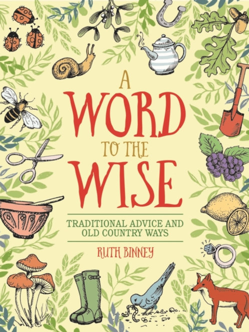 A Word to the Wise : Traditional Advice and Old Country Ways