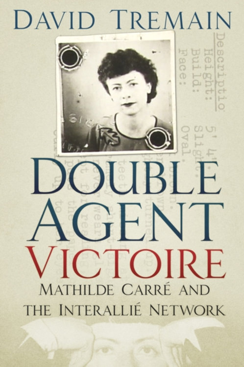 Double Agent Victoire : Mathilde Carre and the Interallie Network