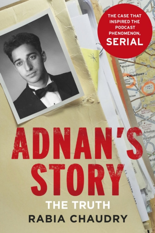 Adnan's Story : The Case That Inspired the Podcast Phenomenon Serial