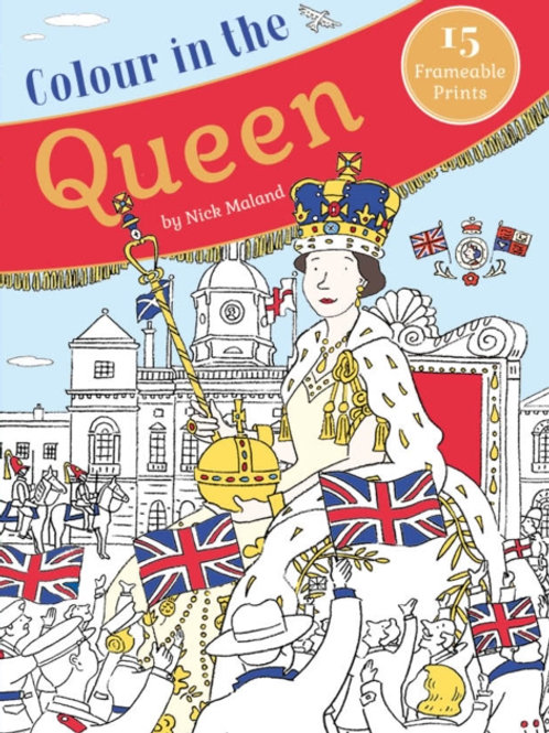 Colour in the Queen : Celebrate the Queen's Life with 15 Frameable Prints
