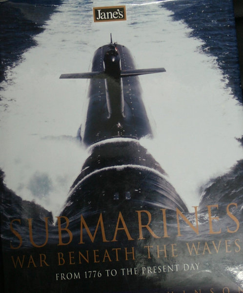 Jane's Submarines: War Beneath the Waves from 1776 to the Present Day