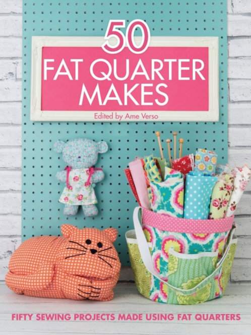 50 Fat Quarter Makes : Fifty Sewing Projects