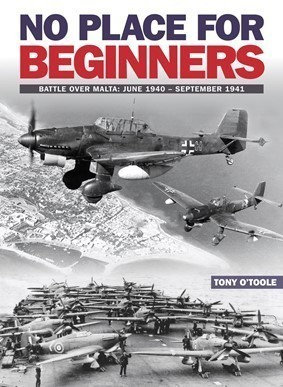 No Place For Beginners: Battle over Malta: June 1940�September 1941