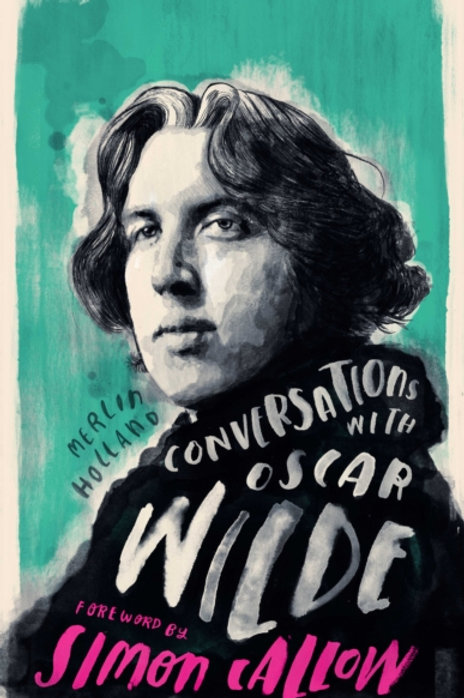Conversations with Wilde : A Fictional Dialogue Based on Biographical Facts