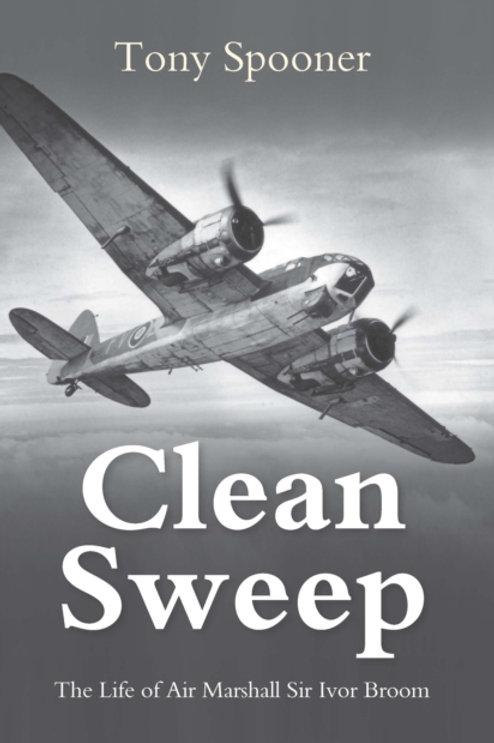 Clean Sweep : The Life of Air Marshal Sir Ivor Broom