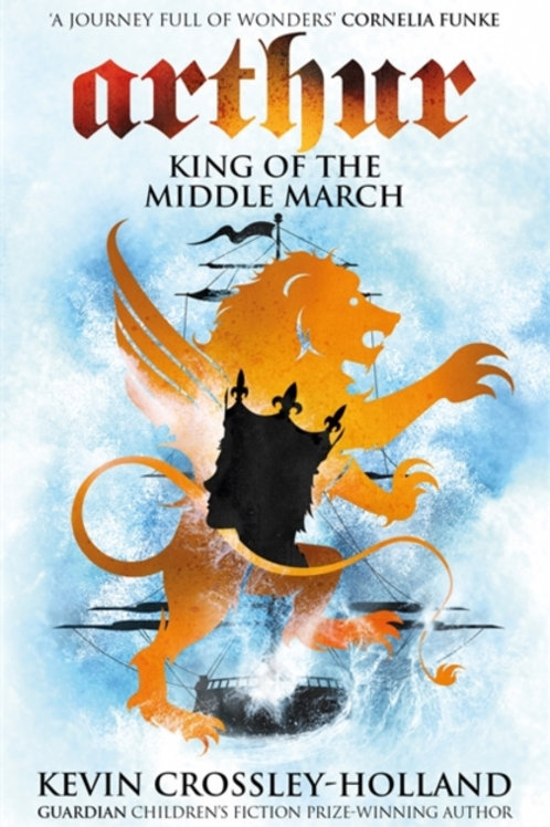 Arthur: King of the Middle March : Book 3