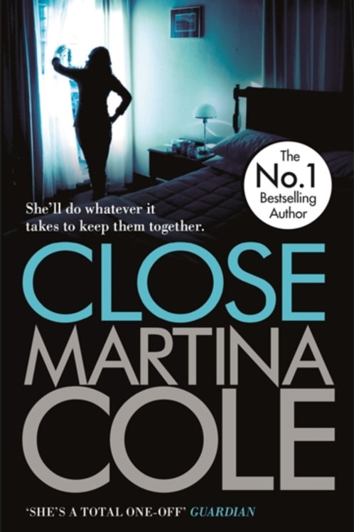 Close : A gripping thriller of power and protection