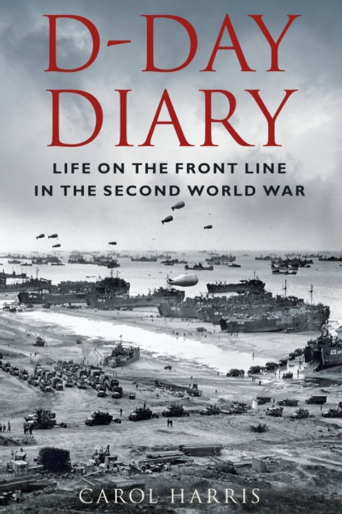 D-Day Diary : Life on the Front Line in the Second World War