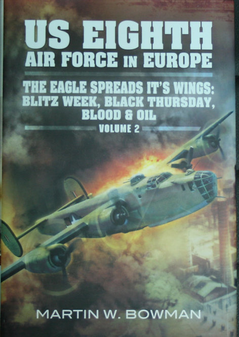 US Eighth Air Force in Europe: The Eagle Spreads it's Wings; Blood & Oil Vol.2