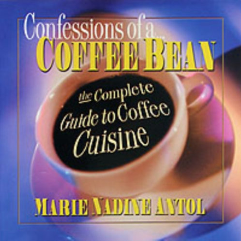 Confessions of a Coffee Bean : The Complete Guide to Coffee Cuisine