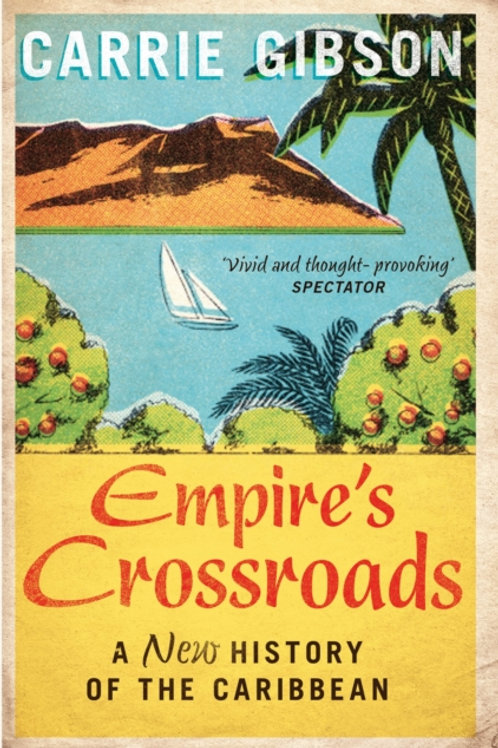 Empire's Crossroads : A New History of the Caribbean
