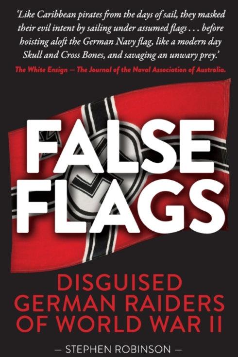 False Flags : Disguised German Raiders of World War II