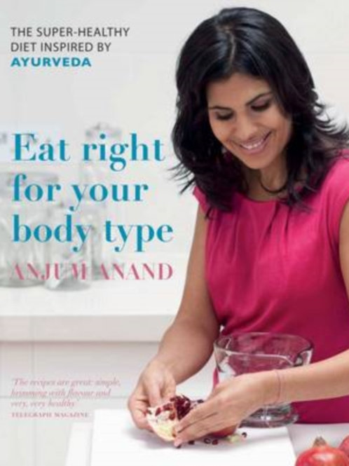 Eat Right for Your Body Type : The Super-healthy Diet Inspired by Ayurveda