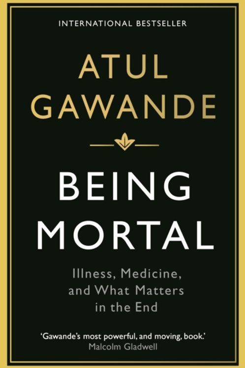 Being Mortal : Illness, Medicine and What Matters in the End
