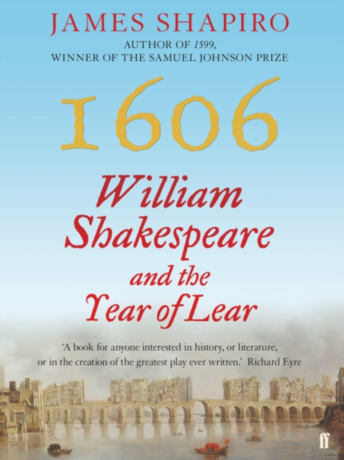 1606 : William Shakespeare and the Year of Lear