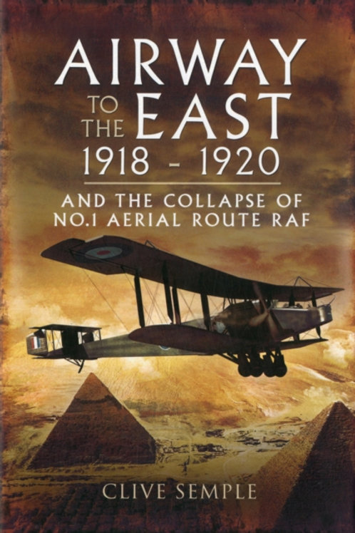 Airways to the East 1918-1920 and the Collapse of No.1 Aerial Route RAF