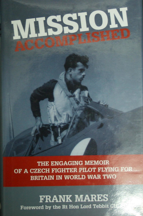 Mission Accomplished: The Engaging Memoir of Czech Fighter Pilot Flying in WWII