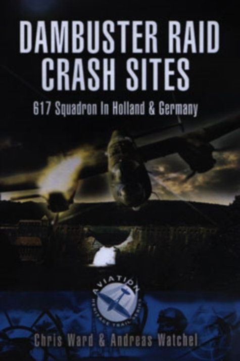 Dambuster Raid Crash Sites: 617 Squadron in Holland and Germany
