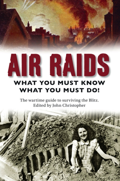 Air Raids : What You Must Do! The wartime guide to surviving the Blitz
