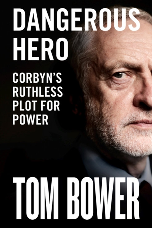 Dangerous Hero : Corbyn'S Ruthless Plot for Power