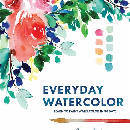 Everyday Watercolor : Learn to Paint Watercolor in 30 Days