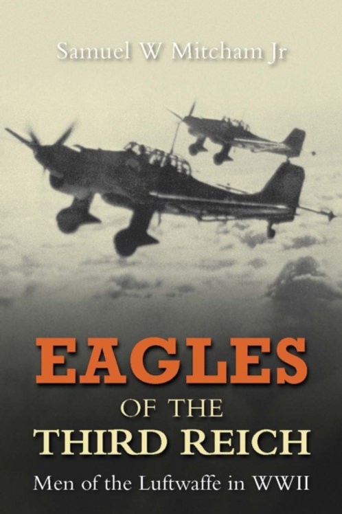 Eagles of the Third Reich : Men of the Luftwaffe in WWII