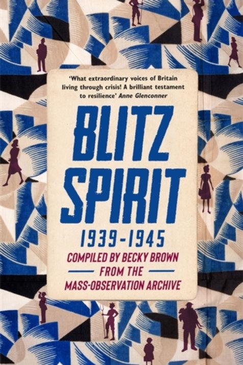 Blitz Spirit : Voices of Britain Living Through Crisis, 1939-1945