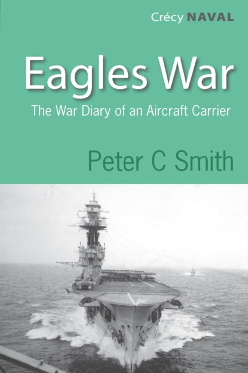 Eagles War : The War Diary of an Aircraft Carrier