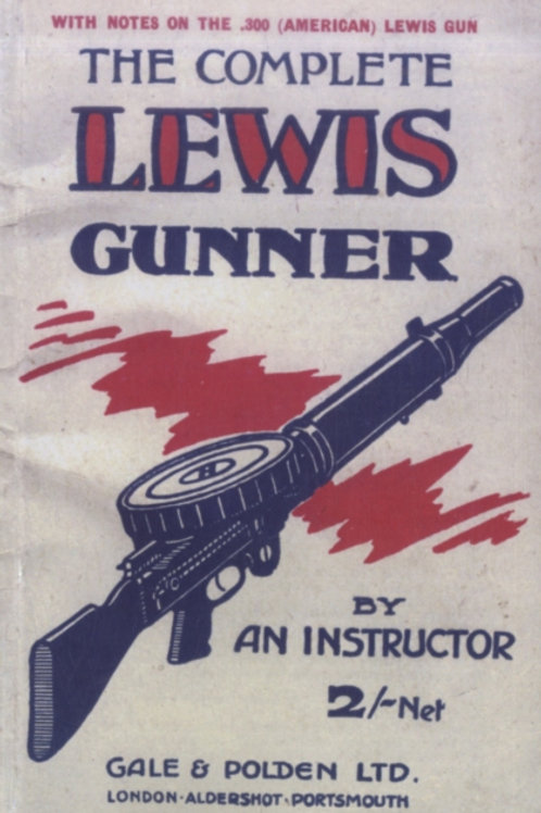 COMPLETE LEWIS GUNNERWith Notes on the .300 (American) Lewis Gun