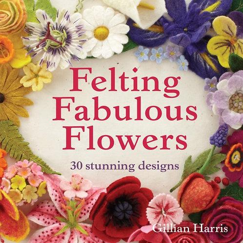 Felting Fabulous Flowers : 30 stunning designs