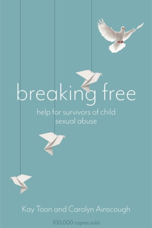 Breaking Free : Help For Survivors Of Child Sexual Abuse