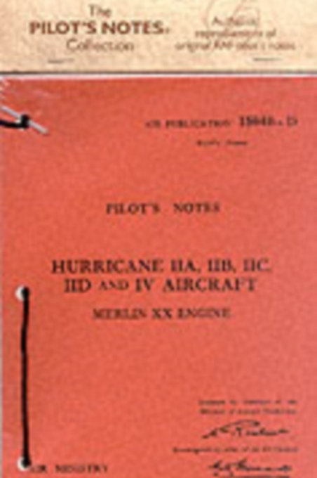 Air Ministry Pilot's Notes : Hawker Hurricane IIA, IIB, IIC, IID and IV