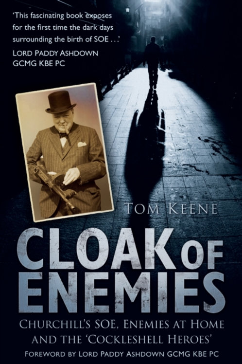 Cloak of Enemies : Churchill's SOE, Enemies at Home and the Cockleshell Heroes
