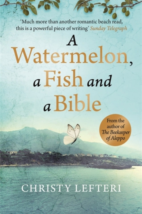 A Watermelon, a Fish and a Bible : A heartwarming tale of love amid war