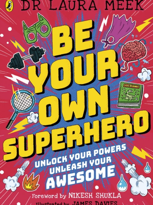 Be Your Own Superhero : Unlock Your Powers. Unleash Your Awesome.