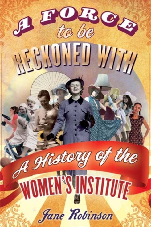 A Force To Be Reckoned With : A History of the Women's Institute