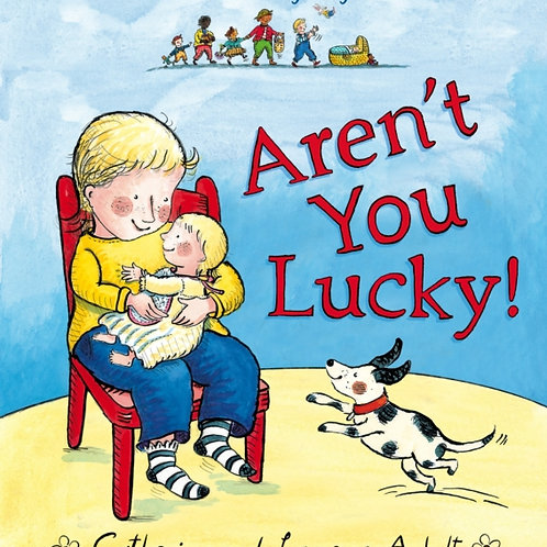Aren't You Lucky! : A New Baby Story