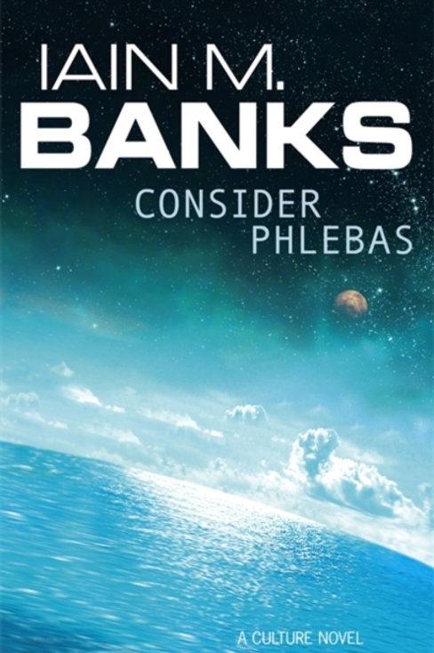 Consider Phlebas : A Culture Novel