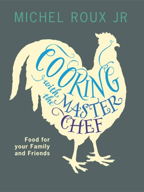 Cooking with The Master Chef : Food For Your Family & Friends