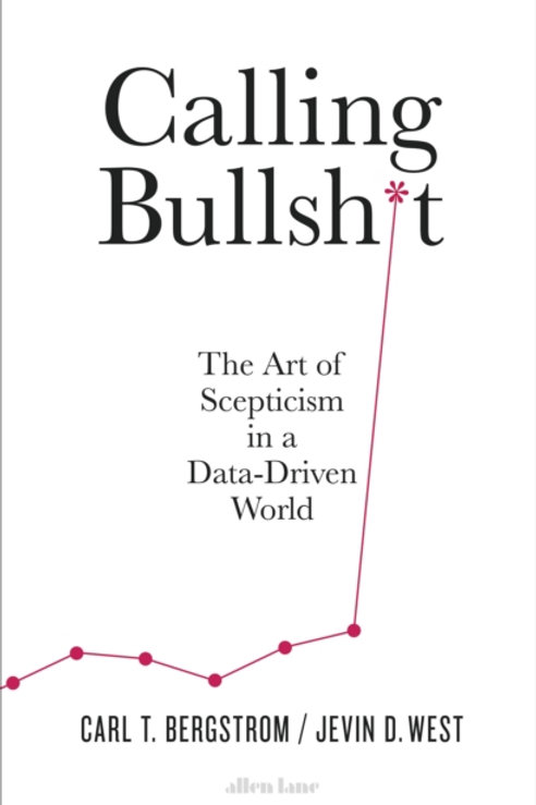 Calling Bullshit : The Art of Scepticism in a Data-Driven World