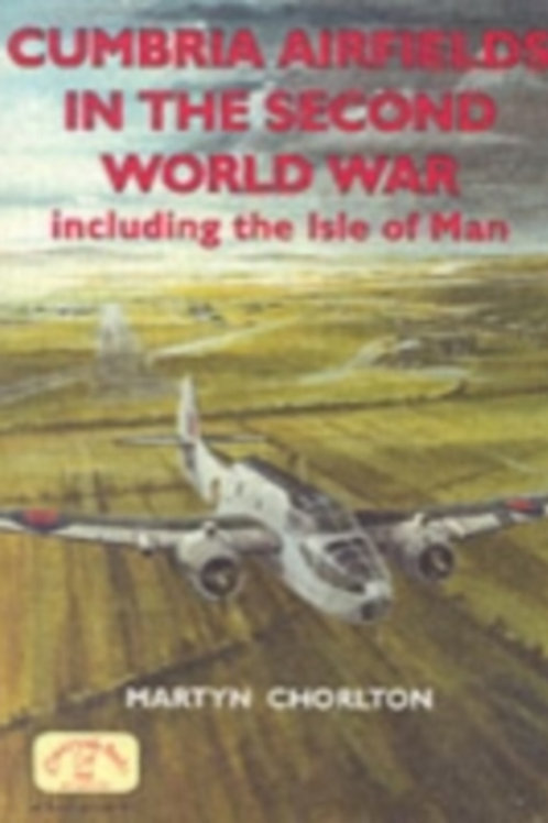 Cumbria Airfields in the Second World War : Including the Isle of Man